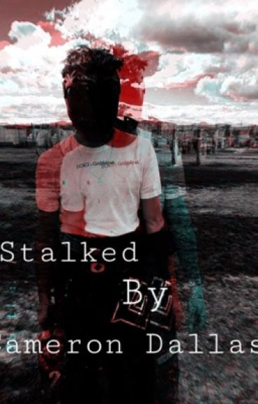 Stalked By Cameron Dallas