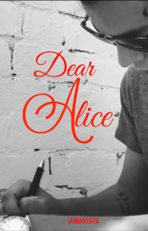 Dear Alice *to be edited* (Contains private chapters) by Shannnxoxo