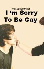 I 'm Sorry To Be Gay || Larry Stylinson [#1] by ForsakenEugene
