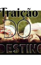 Traição Do Destino by Pequenah-099