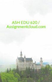 ASH EDU 620 / Assignmentcloud.com by gsclark