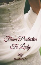 From Protector To Lady by thunder1417