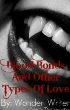 Blood Bonds And Other Types Of Love by Wonder_Writer