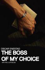 The boss of my choice - o.e by voidfoscar