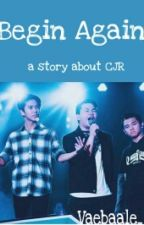 Begin Again (CJR Story) by Vaebaale_