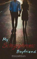My Schizophrenic Boyfriend (HIATUS) by ItIsUsRiSon