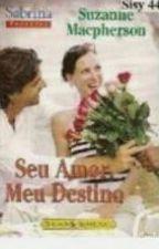 Seu Amor, Meu Destino by LailaDias2