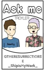 Ask me × Troyler. by _ShipIsMyWork_