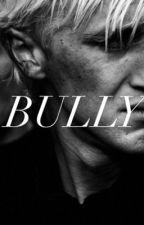 Bully •A Draco Malfoy Love Story• by imapygmypuff