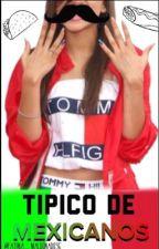 Tipico de mexicanos by fatima_maldonado96