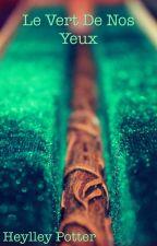 Le vert de nos yeux [En pause/réécriture] by heylley