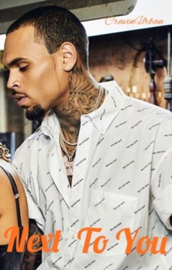 Next To You{Chris Brown Love Story}