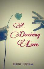 A deceiving love by rishkotla