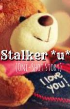 Stalker ( One-Shot Story ) *u* by youdonseythey