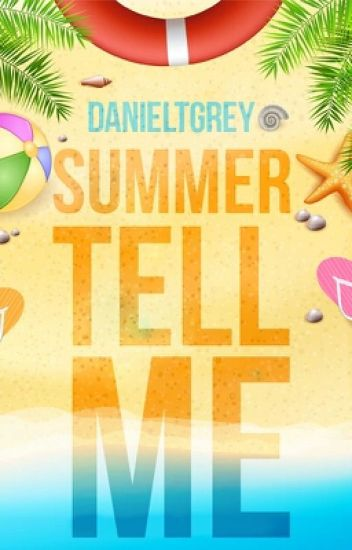 Summer tell me
