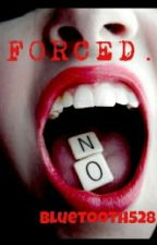 Forced. by bluetooth528