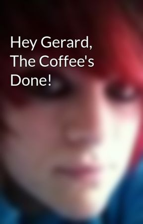 Hey Gerard, The Coffee's Done! by Draccoblade