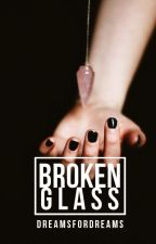 Broken Glass [#Wattys2015] ✓ by DreamsForDreams