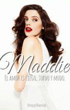 MADDIE ~ (SIN TERMINAR) by SteppHarold