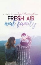 Fresh Air and Family (On Hold) by _AgentShopping15_