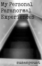 My Personal Paranormal Experiences by susanpoust