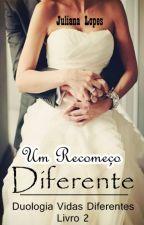 Um Recomeço Diferente by JulianaLopes574