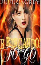 BRINCANDO COM FOGO by carlinha0221