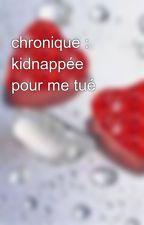 chronique : kidnappée pour me tué by meilleure_love