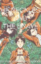 The Reckless And The Brave [Eren Jaeger X Reader] by Fandom-Before-Blood