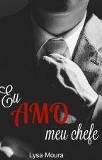 Eu AMO meu Chefe ( APENAS DEGUSTAÇÃO) by LysaMoura
