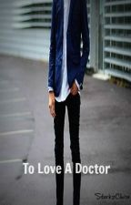 To Love A Doctor [MxM] by hellokylie