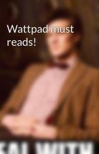 Wattpad must reads! by emilyisawesome37