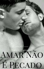 Amar Nao é Pecado Livro I (Romance Gay) by MaiconMarlonCarvalho