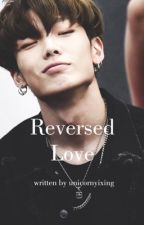 Reversed Love *Bobby FanFic* by UnicornYixing