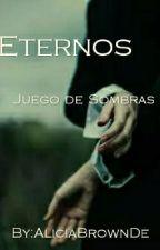 Eternos: Juego De Sombras by AliciaBrownDe