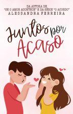 Juntos pelo Acaso (COMPLETA) by uebsdaleh