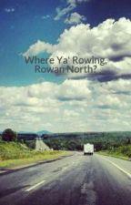 Where Ya' Rowing, Rowan North? by Catwrangler