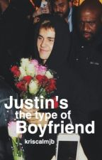 Justin's the type of boyfriend by kriscalmjb