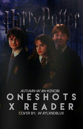 Harry Potter Oneshots x reader (Variety of Characters) by Ow-Todd