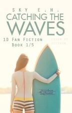 Catching The Waves ~Book 1/5~ (1D Fan-Fiction) by Suspenders_n_Stripes