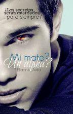 Mi mate? Un alpha? #1-Editando- by Eliannis_avila
