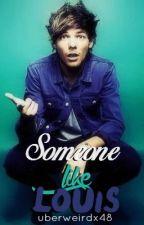 Someone Like Louis (A Louis Tomlinson Fan-Fiction) by uberweirdx48