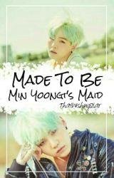 Made to be Min Yoongi's Maid by ThatWishingStar