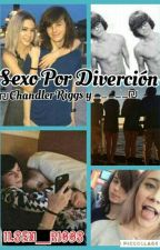 SEXO POR DIVERCION (CHANDLER RIGGS Y TU) HOT by Ilsen_Riggs
