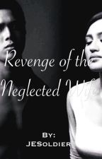 Revenge of the Neglected Wife by JESoldier