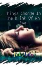 Things Can Change In The Blink Of An Eye.(Now in Editing) by FabHalo