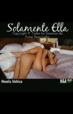 Solamente Ella (Novela Lésbica) by ValeeVillalpando