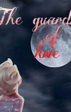 The Guardian of love {Slow updates} by _Jack_and_Elsa_