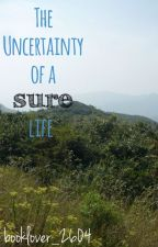 The Uncertainty of a Sure Life by booklover_2604