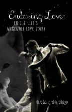 Enduring Love: Eric & Lily's Werewolf Love Story (Sequel) by livelaughlovelaze